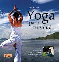 Yoga Para Tu Salud: Las Bases de la Salud Integral Con Ejercicios Basicos de Yoga