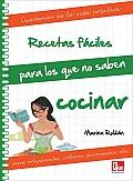 Recetas Faciles Para Los Que No Saben Cocinar: Para Estudiantes, Solteros, Divorciados, Etc. (Cuadernos de la Vida Practica)