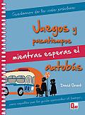Juegos y Pasatiempos Mientras Esperas El Autobus: Para Aquellos Que Les Gusta Aprovechar El Tiempo... (Cuadernos de la Vida Practica)