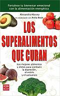 Los Superalimentos Que Curan: Los Mejores Alimentos y Dietas Para Combatir La Depresion, El Estres y El Cansancio