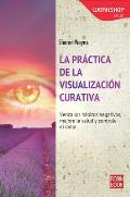 La Practica de La Visualizacion Curativa (Workshop - Salud)