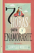 Siete Horas Para Enamorarte = Seven Hours to Fall in Love