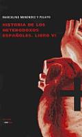 Historia de los Heterodoxos Espanoles, Libro VI