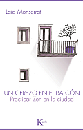 Un Cerezo en el Balcon: Practicar Zen en la Ciudad = A Cherry Tree on the Balcony
