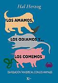 Los Amamos, Los Odiamos y . . . Los Comemos: ESA Relacion Tan Especial Con Los Animales