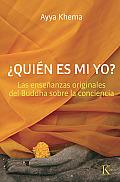 Quien Es Mi Yo?: Las Ensenanzas Originales del Buddha Sobre La Conciencia
