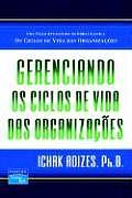 Gerenciando OS Ciclos de Vida Das Organizacoes (Managing Corporate Lifecycles, Portuguese Edition)