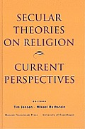 Secular Theories on Religion: Current Perspectives