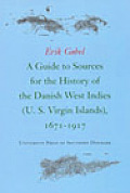 A Guide To Sources For The History Of The Danish West Indies (Us Virgin Islands) by