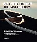 The Last Freedom: From the Pioneers of Land Art in the 1960s to Nature in Cyberspace