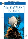 The Cayman Islands: White Star Guides Diving (White Star Guides)