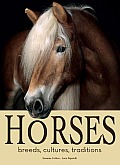 Horses: Breeds, Cultures, Traditions