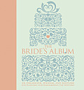 The Bride's Album: An Organizer, Journal, and Keepsake for Planning and Remembering the Wedding