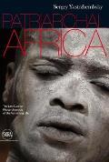 Patriarchal Africa: The Last Sunrise Photo-Chronicle of the Vanishing Life