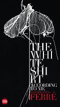 The White Shirt According to Me: Gianfranco Ferre