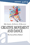Creative Movement and Dance: The Garcia-Plevin Method (Performing Arts)