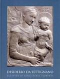Desiderio Da Settignano Sculptor of Renaissance Florence