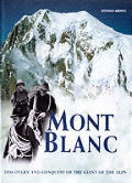 Mont Blanc: Discovery and Conquest of the Giant of the Alps