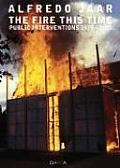 Alfredo Jaar: The Fire This Time: Public Interventions 1979-2005 Cover