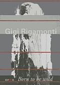 Gigi Rigamonti: Born to Be Wild