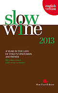Slow Wine 2013 A Year in the Life of Italys Vineyards & Wines