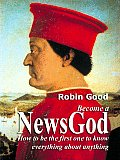 Become A NewsGod - How To Be The First One To Know Everything About Anything. Intelligent Information Agents Come of Age.