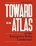 Toward an Atlas: Of the European Delta Landscape
