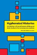 Hyphenated Histories: Articulations of Central European Bildung and Slavic Studies in the Contemporary Academy