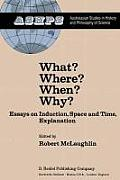 What? Where? When? Why?: Essays on Induction, Space and Time, Explanation