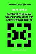 Variational Principles of Continuum Mechanics with Engineering Applications: Introduction to Optimal Design Theory