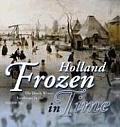 Holland Frozen in Time The Dutch Winter Landscape in the Golden Age