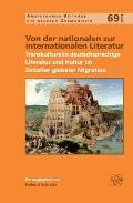 Von Der Nationalen Zur Internationalen Literatur: Transkulturelle Deutschsprachige Literatur Und Kultur Im Zeitalter Globaler Migration
