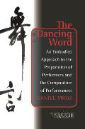The Dancing Word: An Embodied Approach to the Preparation of Performers and the Composition of Performances.