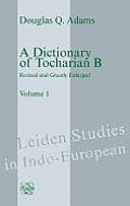A Dictionary Of Tocharian B: Revised & Greatly Enlarged - Volume 1 by Douglas Q. Adams