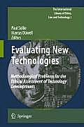 Evaluating New Technologies: Methodological Problems for the Ethical Assessment of Technology Developments.