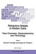 NATO Science Partnership Sub-Series: 3: #53: Refractory Metals in Molten Salts Their Chemistry, Electrochemistry and Technology