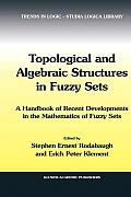 Trends in Logic #20: Topological and Algebraic Structures in Fuzzy Sets: A Handbook of Recent Developments in the Mathematics of Fuzzy Sets