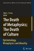 Philosophical Studies in Contemporary Culture #12: The Death of Metaphysics; The Death of Culture: Epistemology, Metaphysics, and Morality Cover