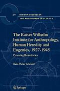 The Kaiser Wilhelm Institute for Anthropology, Human Heredity and Eugenics, 1927-1945: Crossing Boundaries