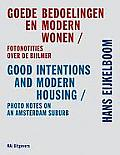 Goede Bedoelingen En Modern Wonen/Good Intentions And Modern Housing: Fotonotities Over de Bijlmer/Photo Notes On An Amsterdam Suburb