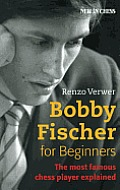 Bobby Fischer for Beginners The Most Famous Chess Player Explained