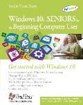 Windows 10 for Seniors for the Beginning Computer User: Get Started with Windows 10 (Computer Books for Seniors)
