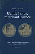 Gentle Janus, Merchant Prince: The V. O. C. & the Tightrope of Diplomacy in the Malay World, 1740-1800
