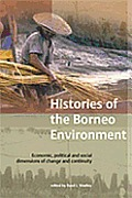 Histories of the Borneo Environment: Economic, Political and Social Dimensions of Change and Continuity