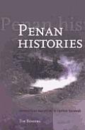 Penan Histories: Contentious Narratives in Upriver Sarawak