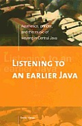 Listening to an Earlier Java: Aesthetics, Gender, and the Music of Wayang in Central Java