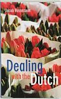 Dealing with the Dutch: A Guide for Visitors, New Residents and Better Business Relationships