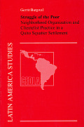 Latin America Studies #74: Struggle of the Poor: Neighborhood Organization and Clientelist Practice in a Quito Squatter Settlement