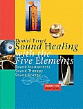 Sound Healing with the Five Elements: Sound Instruments, Sound Therapy, Sound Energy