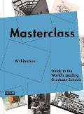 Masterclass: Architecture: Guide to the World's Leading Graduate Schools (Masterclass)